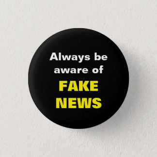 Always be aware of FAKE NEWS 1 Inch Round Button
