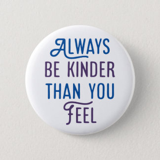 Always Be Kinder Than You Feel. 2 Inch Round Button