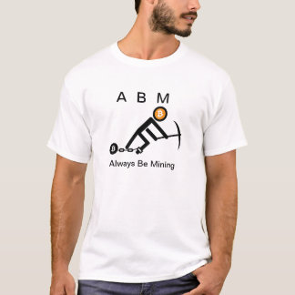 Always Be Mining Bitcoin T-Shirt
