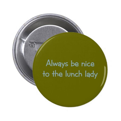 Always be Nice to the Lunch Lady 2 Inch Round Button