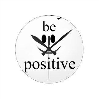 always be positive round clock