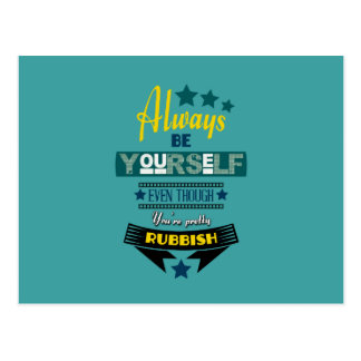 Always be Yourself Even Though You're Rubbish Post Card