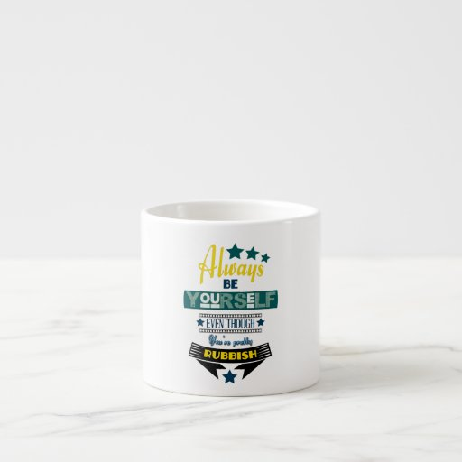 Always be Yourself Even Though You're Rubbish Espresso Mugs