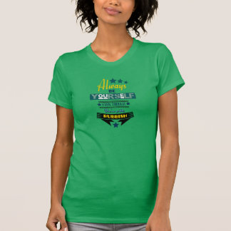 Always be Yourself Even Though You're Rubbish T-Shirt