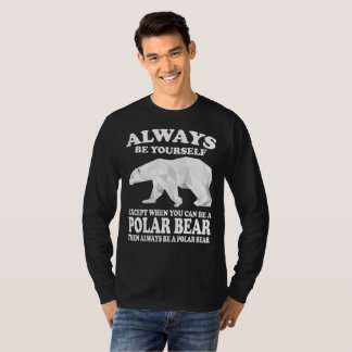 Always Be Yourself Except If You Can Be A Bear T-Shirt