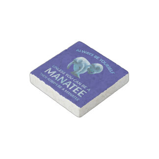 Always Be Yourself Unless You Can Be a Manatee Stone Magnets