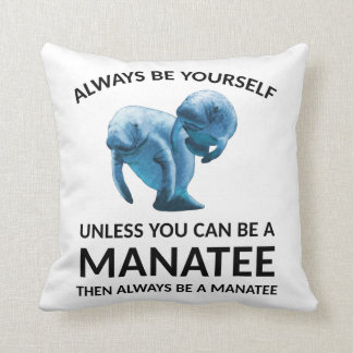 Always Be Yourself Unless You Can Be a Manatee Throw Pillow