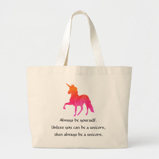 Always be yourself.  Unless You Can Be a Unicorn Large Tote Bag