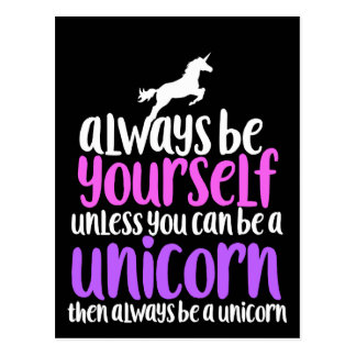 Always be yourself unless you can be a unicorn postcard