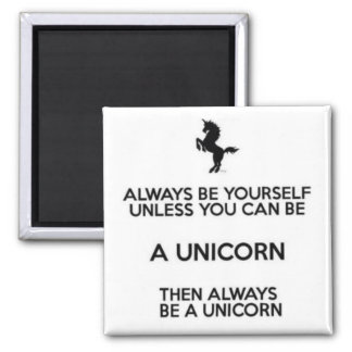 Always Be Yourself Unless You Can Be A Unicorn Square Magnet