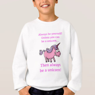 always BE yourself, unless you CAN BE A unicorn Sweatshirt