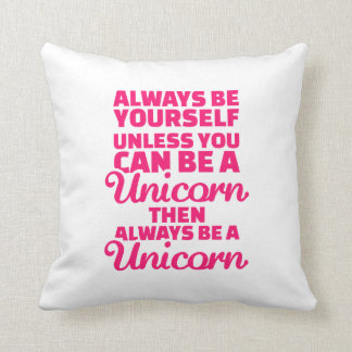 Always be yourself unless you can be a unicorn throw pillow
