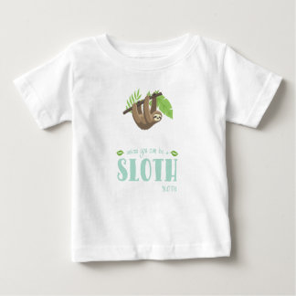 Always Be Yourself Unless You Can Become A Sloth Baby T-Shirt