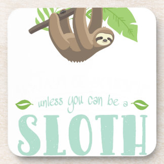 Always Be Yourself Unless You Can Become A Sloth Coaster