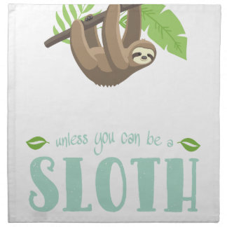 Always Be Yourself Unless You Can Become A Sloth Napkin
