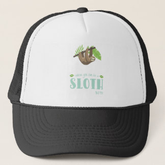 Always Be Yourself Unless You Can Become A Sloth Trucker Hat