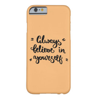 Always Believe In Yourself Barely There iPhone 6 Case