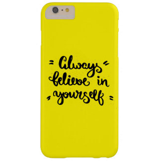 Always Believe In Yourself Barely There iPhone 6 Plus Case
