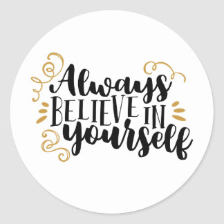 Always believe in yourself classic round sticker