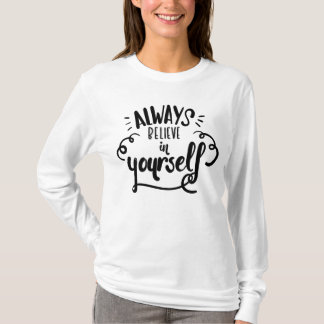 Always Believe In Yourself Confidence Motivational T-Shirt