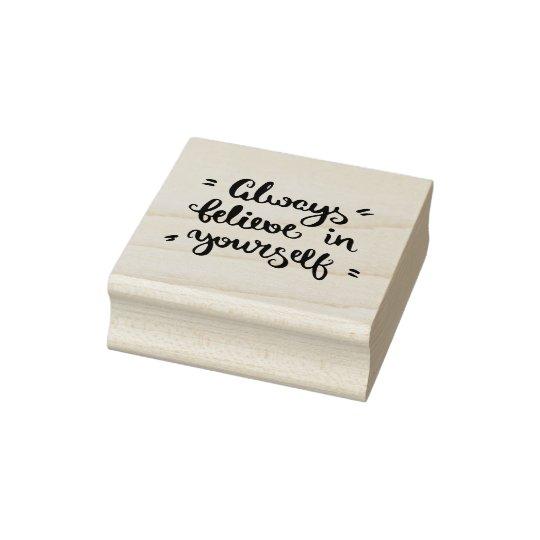 Always Believe In Yourself Rubber Stamp