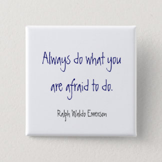 Always do what you are afraid to do. , Ralph Wa... 2 Inch Square Button