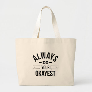 Always Do Your Okayest Large Tote Bag