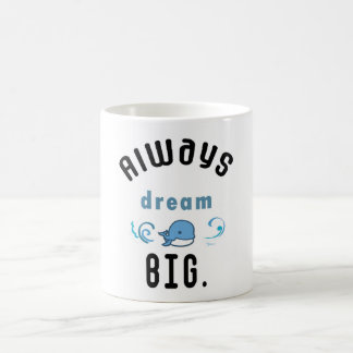 Always dream big Motivational Quote Coffee Mug