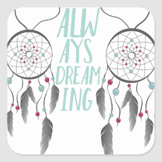 Always Dreaming Square Sticker