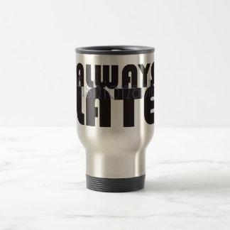 Always fashionably late travel mug
