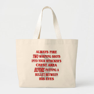 Always Fire 2 Warning Shots Into Their Chest First Large Tote Bag