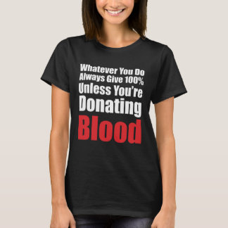 Always Give 100% Unless You're Donating Blood T-Shirt