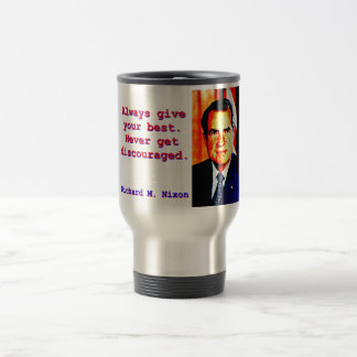 Always Give Your Best - Richard Nixon Travel Mug