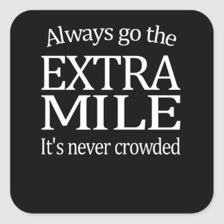 Always Go The Extra Mile Square Sticker