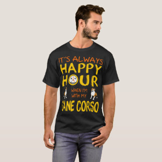 Always Happy Hour When With Cane Corso Dog Tshirt