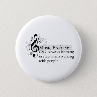 Always keeping in step when walking with people. 2 inch round button