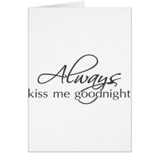 Always kiss me goodnight card