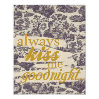 """Always kiss me goodnight.""  Poster"