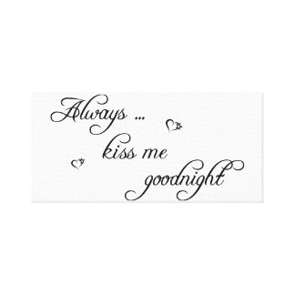 Always Kiss Me Goodnight Stretched Canvas Picture