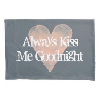 ALWAYS KISS ME GOODNIGHT vintage pillow case