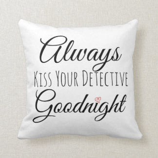 Always Kiss Your Detective Goodnight Pillow