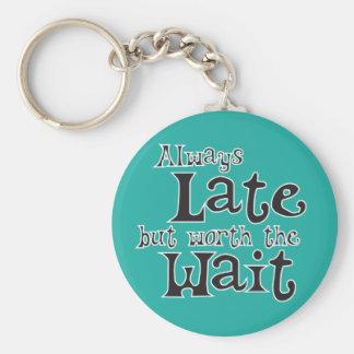 Always Late but Worth the Wait Basic Round Button Keychain