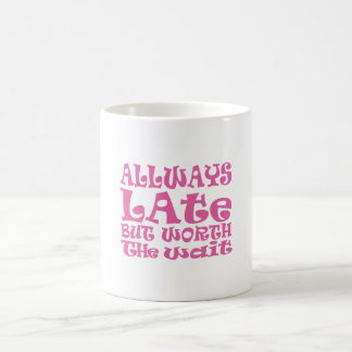 Always late but worth the wait coffee mug