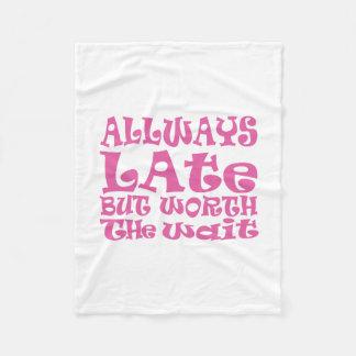 Always late but worth the wait fleece blanket