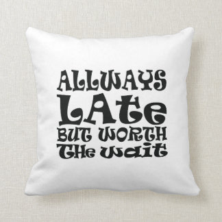 Always late but worth the wait throw pillow