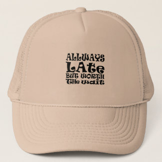Always late but worth the wait trucker hat