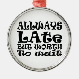 Always late metal ornament