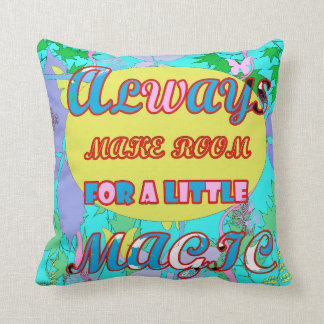 Always Make room for a little Magic Throw Pillow