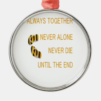Always Together Never alone Never Die Until TheEnd Silver-Colored Round Ornament