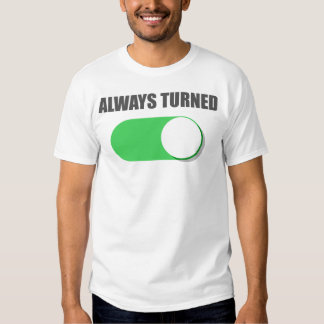 Always Turned On T-Shirt